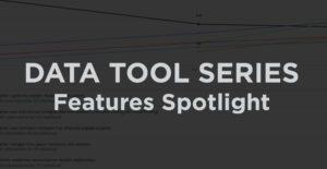 Data Tool Features Spotlight